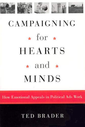 Campaigning for Hearts and Minds: How Emotional Appeals in Political Ads Work (Studies in Communication, Media, and Publ