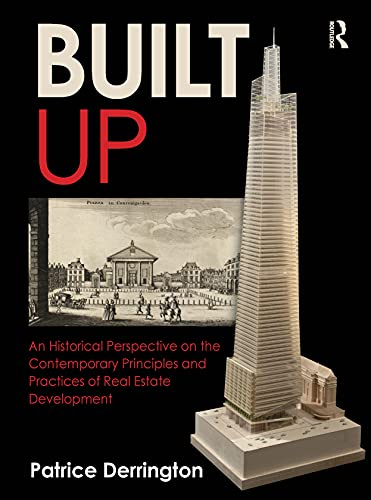 Real Estate Investing Books! - Built Up: An Historical Perspective on the Contemporary Principles and Practices of Real Estate Development