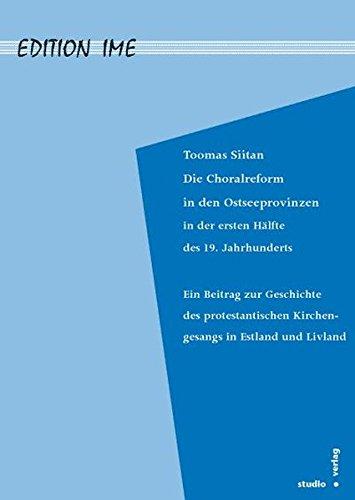 Die Choralreform in den Ostseeprovinzen in der ersten Hälfte des 19. Jahrhunderts: Ein Beitrag zur Geschichte des protestantischen Kirchengesanges in Estland und Livland (Edition IME)