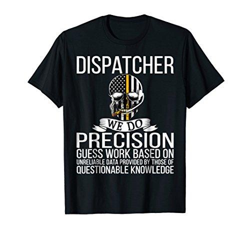 911 Dispatcher Tshirt - Dispatcher We Do Precision