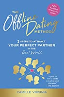 The Offline Dating Method: 3 Steps to Attract Your Perfect Partner in The Real World