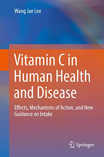 Compare Textbook Prices for Vitamin C in Human Health and Disease: Effects, Mechanisms of Action, and New Guidance on Intake 1st ed. 2019 Edition ISBN 9789402417111 by Lee, Wang Jae