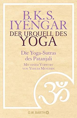 Der Urquell des Yoga: Die Yoga-Sutras des Patanjali