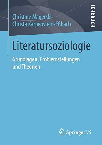 Literatursoziologie: Grundlagen, Problemstellungen und Theorien