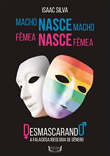Macho Nasce Macho, Fêmea Nasce Fêmea: Desmascarando a falaciosa ideologia de gênero