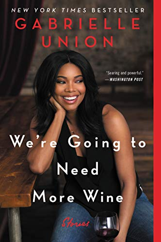 Compare Textbook Prices for We're Going to Need More Wine: Stories That Are Funny, Complicated, and True Reprint Edition ISBN 9780062693990 by Union, Gabrielle