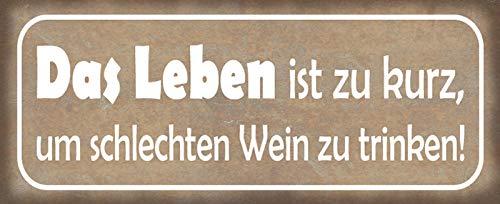 Deko7 Blechschild 27 x 10 cm Spruch: Das Leben ist zu kurz, um schlechten Wein zu Trinken