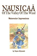 The Art of Nausicaa of the Valley of the Wind - Watercolor Impressions (Studio Ghibli Library) by Hayao Miyazaki (2011-06-09) de Hayao Miyazaki;