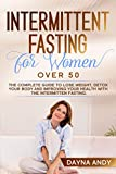 Intermittent Fasting for Women Over 50: The Complete Guide To Lose Weight, Detox your Body and Improving Your Health with The Intermitten Fasting