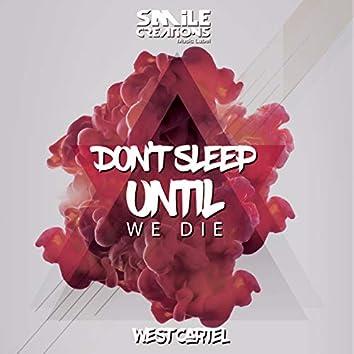 Don't sleep until we die