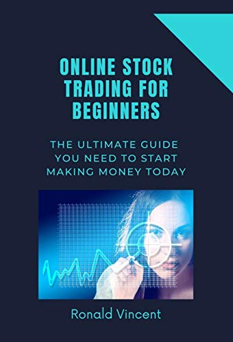 Online Stock Trading For Beginners: The Ultimate Guide You Need To Start Making Money Today (English Edition)