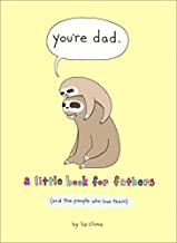 You're Dad: A Little Book for Fathers (And the People Who Love Them)