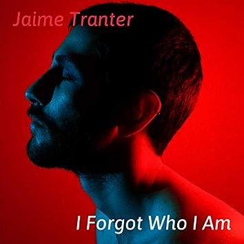 I Forgot Who I Am