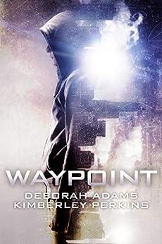 Waypoint: A Post-Apocalyptic YA Adventure by [Deborah Adams, Kimberley Perkins]