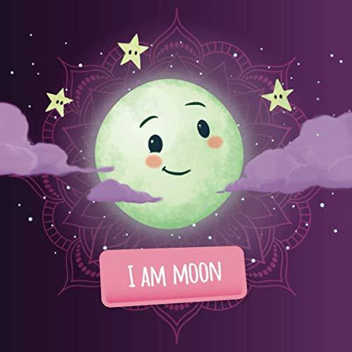 I am Moon: a mindfulness story for kids (Soul Mates Kids Yoga and Mindfulness)
