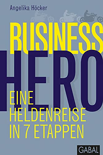 Business Hero: Eine Heldenreise in 7 Etappen (Dein Business)