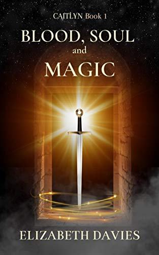 Couverture du livre Blood, Soul and Magic: a spellbinding novel of witchcraft and enchantment (Caitlyn Book 1) (English Edition)