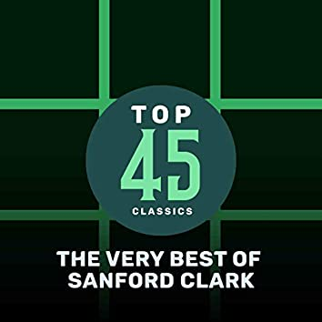 Top 45 Classics - The Very Best of Sanford Clark
