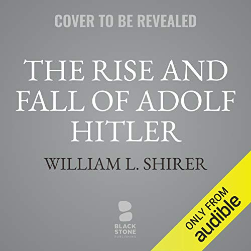 The Rise and Fall of Adolf Hitler audiobook cover art