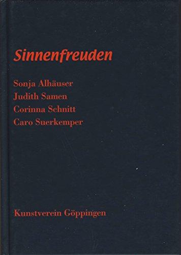 Sinnenfreuden: Kunstverein Göppingen (19. Juni – 8. Aug. 2004): Sonja Alhäuser, Judith Samen, Corinna Schnitt, Caro Suerkemper