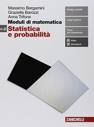 Moduli di matematica. Modulo Alfa-Beta: Statistica e probabilità. Per le Scuole superiori. Con e-book