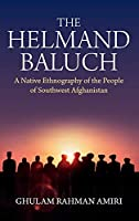 The Helmand Baluch: A Native Ethnography of the People of Southwest Afghanistan