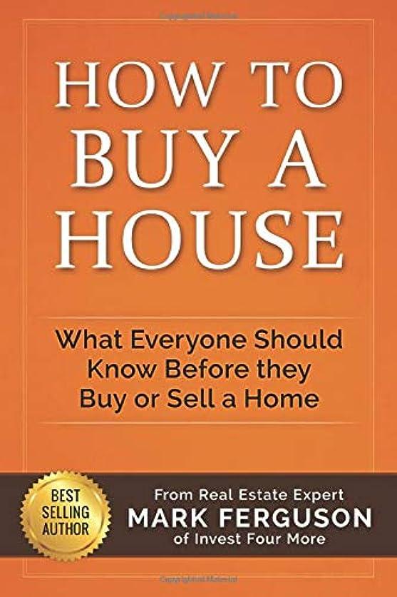 記念過去無傷How to Buy a House: What Everyone Should Know Before They Buy or Sell a Home