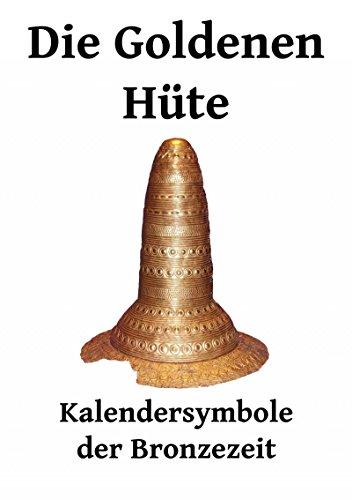 Die Goldenen Hüte: Kalendersymbole der Bronzezeit