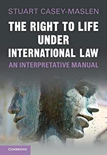 The Right to Life under International Law: An Interpretative Manual