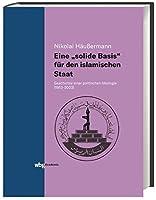 """Eine """"solide Basis"""" fuer den islamischen Staat: Geschichte einer politischen Ideologie (1953-2003)"""