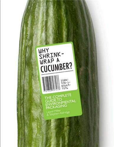 Why Shrink-Wrap a Cucumber?: The Complete Guide to Environmental Packaging