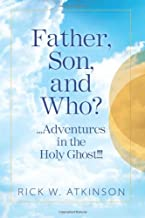 Father, Son and Who?...Adventures in the Holy Ghost!!!