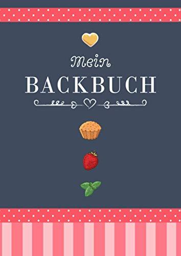 Mein Backbuch zum Selberschreiben: Personalisiertes Blanko Rezeptbuch zum Eintragen der besten Backrezepte für alle Backfreunde mit Register