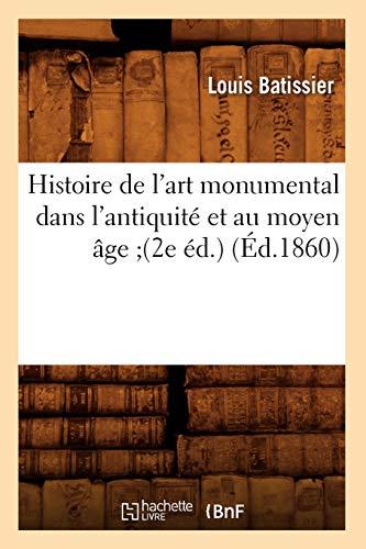 Histoire de l'art monumental dans l'antiquité et au moyen âge (2e éd.) (Éd.1860)