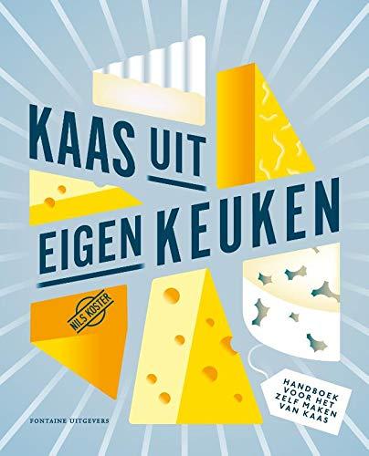 Kaas uit eigen keuken: Handboek voor het zelf maken van kaas