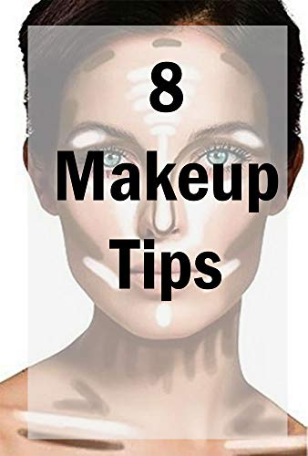 8 Makeup Tips: Want to be drop dead gorgeous? Don't have the correct makeup essentials? Here's some beauty life hacks for you, and you'll see how easy it is to use them... (English Edition)