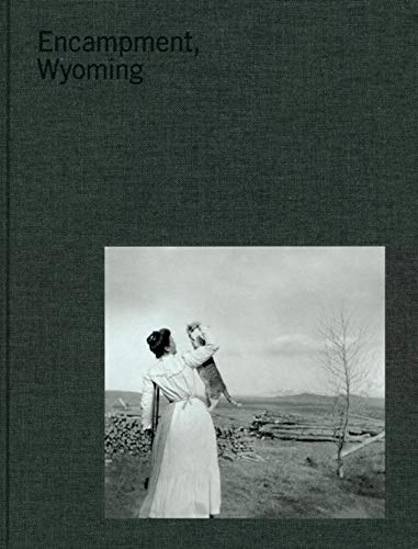 Encampment Wyoming - Selections From The Lora Webb Nichols Archive 1899-1948
