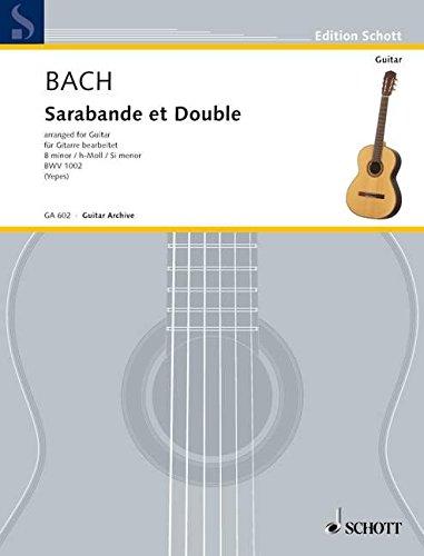 Sarabande et Double h-Moll: aus der Partita für Violine solo. BWV 1002. Gitarre. (Edition Schott)