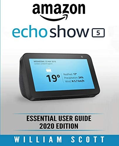 Amazon Echo Show Essential User Guide for Echo Show 5 and Echo Show 8 Alexa Echo Touchscreen product image