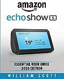 Amazon Echo Show: Essential User Guide for Echo Show 5 and Echo Show 8 | Alexa Echo Touchscreen Devices | Also Works for Amazon Echo and Amazon Echo Dot (Amazon Echo Alexa, Band 3)