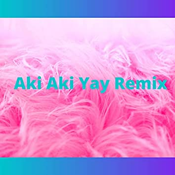Aki Aki Yay Remix