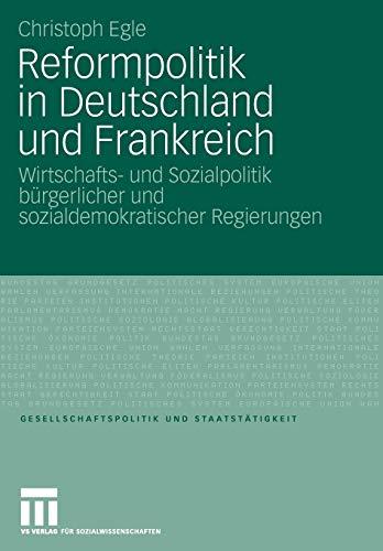 Preisvergleich Produktbild Reformpolitik in Deutschland und Frankreich: Wirtschafts- und Sozialpolitik bürgerlicher und sozialdemokratischer Regierungen (Gesellschaftspolitik und Staatstätigkeit (31),  Band 31)