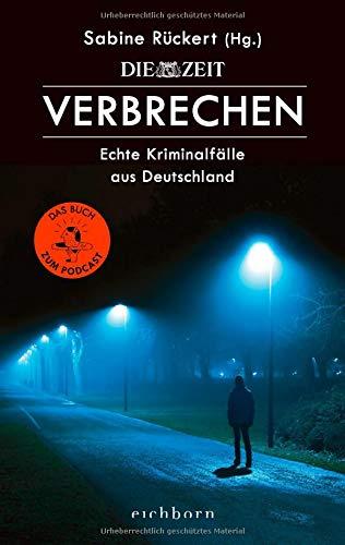 ZEIT Verbrechen: Echte Kriminalfälle aus Deutschland