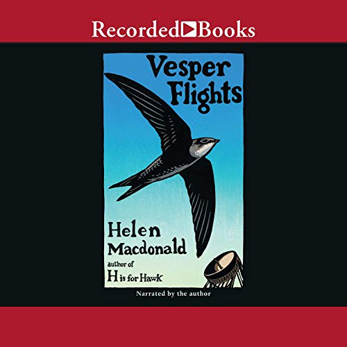 Vesper Flights Audiobook By Helen Macdonald cover art