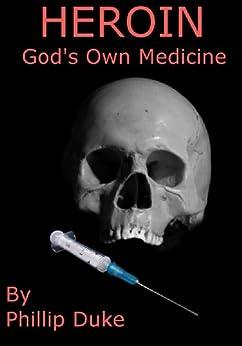 HEROIN God's Own Medicine: HEROIN horrors! by [Phillip Duke]