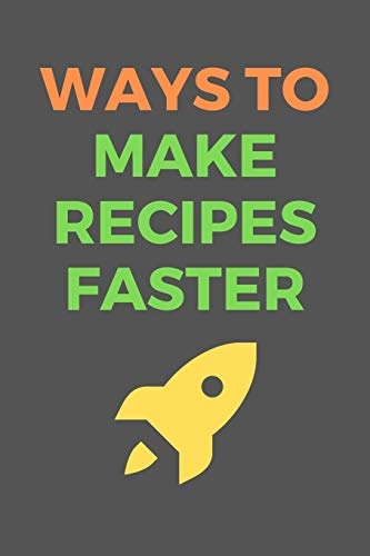 Great Features Of Ways To Make RECIPES Faster: All Purpose  Recipes  6x9 Blank Lined Formated Cooki...
