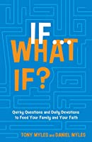 If... What If?: Quirky Questions and Daily Devotions to Feed Your Family and Your Faith