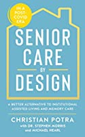 Senior Care by Design: The Better Alternative to Institutional Assisted Living and Memory care