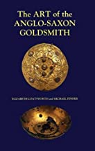 The Art of the Anglo-Saxon Goldsmith: Fine Metalwork in Anglo-Saxon England: its Practice and Practitioners (Anglo-Saxon S...