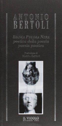 Bianca pecora nera. Poetica della poesia. Poesia poetica (Arcana mundi)